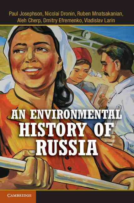 An Environmental History of Russia By Josephson, Paul/ Dronin, Nicolai/ Mnatsakanian, Ruben/ Cherp, Aleh/ Efremenko, Dmitry