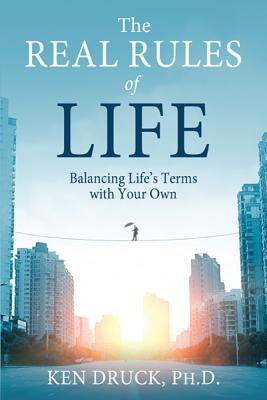 The Real Rules of Life By Druck, Ken, Ph.d